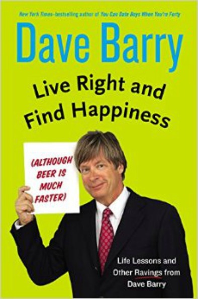 Live Right and Find Happiness Dave Barry